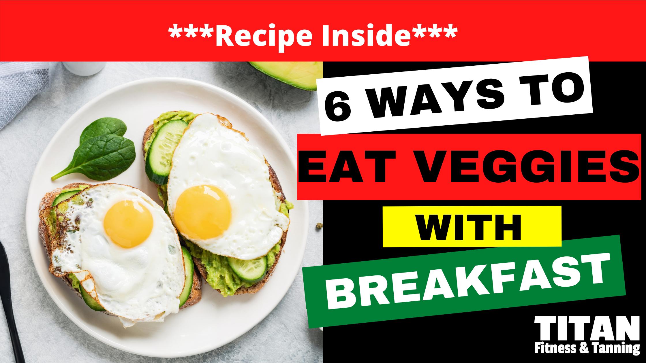 6 Easy Ways to Eat Veggies in Your Breakfast