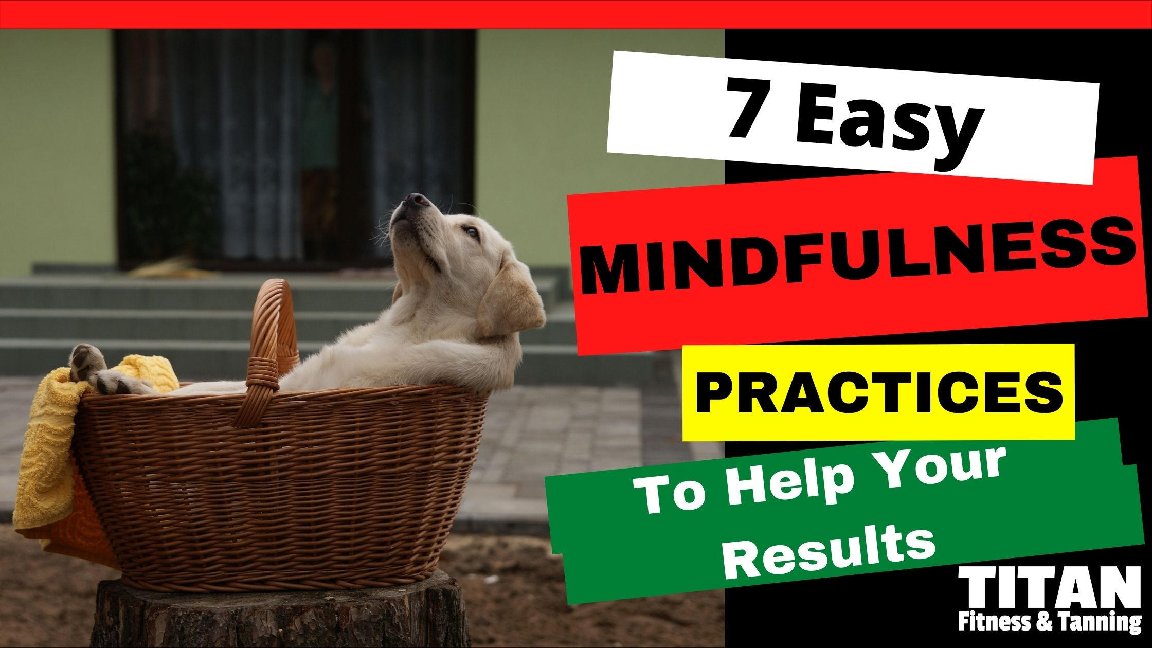 7 Easy Mindfulness Practices to Help Your Results